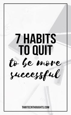 "7 Habits to Quit to Be More Successful, how to be more successful, success tips, The easiest way to introduce some new, fun and exciting things into your life, is to first make some room by getting rid of old, limiting habits.There are a lot of things we don't have control over. One thing you can control, is what you do every day- because success isn't something that happens all of a sudden; it's something that happens every single day. Every ""overnight"" success you've ever heard of, was…"