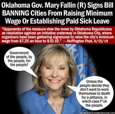 Oklahoma Gov. Signs Bill Banning Cities From Raising Minimum Wage   Just when you think you've heard everything this bimbo pulls this outrageous stunt...I guess she doesn't want to be reelected...