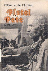 Pistol Pete Veteran of the Old West: Frank Eaton: Amazon.com: Books