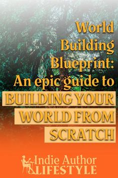 World Building Blueprint: An Epic Guide to Building Your World From Scratch