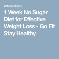 1 Week No Sugar Diet for Effective Weight Loss - Go Fit Stay Healthy