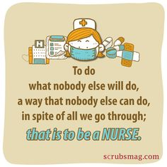 Be a Nurse To do what nobody else will do, a way that nobody else can do, in spite of all we go through; that is to be a NURSE.To do what nobody else will do, a way that nobody else can do, in spite of all we go through; that is to be a NURSE. Nursing Profession, Nursing Career, Nursing Assistant, School Nursing, Ob Nursing, Nursing Tips, Nursing Programs, Nursing Schools, Med Student