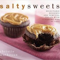 Salty Sweets: Delectable Desserts and Tempting Treats With a Sublime Kiss of Salt by Christie Matheson, Download Book…, topcookbox.com