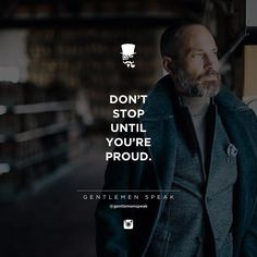 #gentlemenspeak #gentlemen #quotes #follow #dontstop #proud #success #entrepreneur #suit #motivational #inspirational #life #business