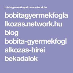 bobitagyermekfoglalkozas.network.hu blog bobita-gyermekfoglalkozas-hirei bekadalok Oita, Blog, Blogging
