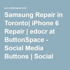 Samsung Repair in Toronto| iPhone 6 Repair | edocr at ButtonSpace - Social Media Buttons | Social Network Buttons | Share Buttons