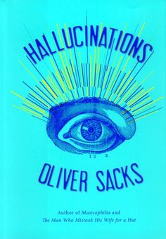 Hallucinations by Oliver Sacks / 26 Books That Will Change The Way You See The World (via BuzzFeed)