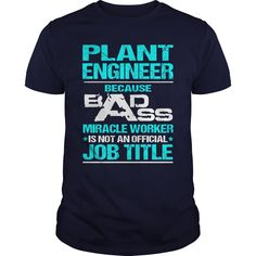 PLANT ENGINEER Because BADASS Miracle Worker Isn't An Official Job Title T-Shirts, Hoodies. BUY IT NOW ==► https://www.sunfrog.com/LifeStyle/PLANT-ENGINEER--BADASS-103614084-Navy-Blue-Guys.html?id=41382