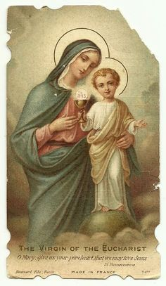 The Virgin of the Eucharist  O Mary, give us your pure heart, that   we may love Jesus. St. Bonnaventura  Made in France, Boumard Fils, France  circa received 1920