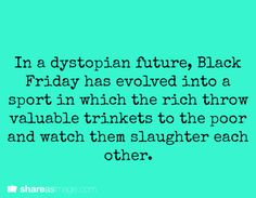 In a dystopian future, Black Friday has evolved into a sport in which the rich throw valuable trinkets to the poor and watch them slaughter each other. Book Prompts, Writing Prompts For Writers, Picture Writing Prompts, Creative Writing Prompts, Book Writing Tips, Writing Help, Writing Ideas, Poetry Prompts, Writing Memes