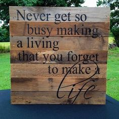 """Inspiring Quote: """"Never get so busy making a living that you forget to make a life."""" A healthy work-life balance is key to happiness."""