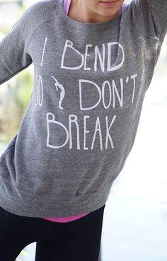 I Bend So I don t Break Yoga Sweatshirt Ropa De Baile 3443a40286d