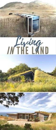 Living IN the Land - These homes go beyond traditional structure-focused architecture and instead, creates homes that exist in harmony with the landscape. In a way, these architects are going back to our roots-borrowing techniques from ancient Native Americans and others who mastered sustainable living in the land. Images from inhabit.corcoran.com