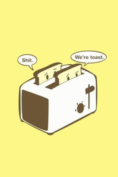 shit we're toast
