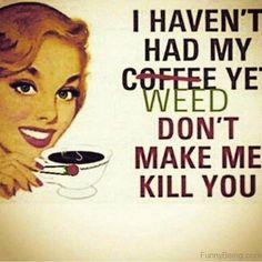 Weed, safer than coffee! Cannabis will only help people in pain, and be a very m… Funny Weed Memes, Weed Humor, Funny Quotes, 420 Memes, Stoner Quotes, 2pac Quotes, Puff And Pass, Stoner Girl, Medical Marijuana