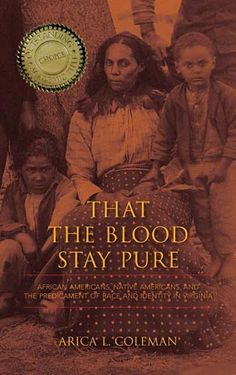 That the Blood Stay Pure - African Americans, Native Americans, and the Predicament of Race and Identity in Virginia (Hardcover): Arica L Coleman: 9780253010438 Black History Books, Black History Facts, Black Books, Strange History, African American Literature, Black Authors, African American History, African American Genealogy, British History