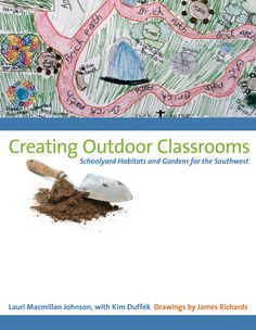 Creating Outdoor Classrooms: Schoolyard Habitats and Gardens for the Southwest - Lauri MacMillan Johnson, Kim Duffek, James Richards