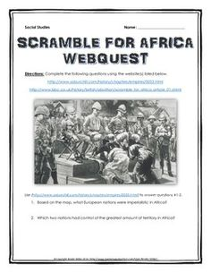 Scramble for Africa (Imperialism in Africa) - Webquest with Teacher Key - This 12 page resource focuses on the Scramble for Africa and European imperialism in Africa during the Age of Imperialism. It contains a webquest that uses two different websites and requires students to complete 26 different questions (including a map) related to the Scramble for Africa. It contains a detailed teacher key for ease of assessment.