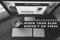#BloggingDesk : When Your Blog Doesn't Go Viral