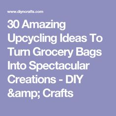 30 Amazing Upcycling Ideas To Turn Grocery Bags Into Spectacular Creations - DIY & Crafts
