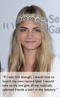 In fact, she'd love to start a record label. | 21 Things You Didn't Know About Cara Delevingne
