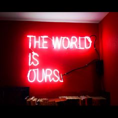 'The world is ours' Neon - source unknown Red Quotes, Neon Words, Neon Aesthetic, Neon Glow, Neon Lighting, Light Art, At Least, Neon Signs, Tumblr
