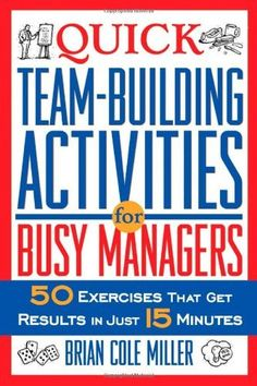 Quick Team-Building Activities for Busy Managers: 50 Exercises That Get Results in Just 15 Minutes by Brian Cole Miller, http://www.amazon.com/dp/081447201X/ref=cm_sw_r_pi_dp_Ycunqb17PHH7P
