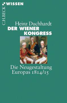 Medienhaus: Heinz Duchhardt -  Der Wiener Kongress: Die Neuges...