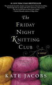 Friday Night Knitting Club by Kate Jacobs  ( have it and it's sequel, but haven't read yet)