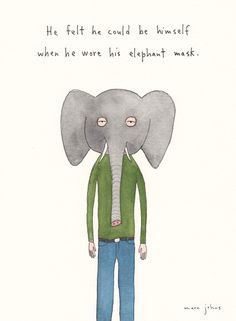 """""""he felt he could be himself when he wore his elephant mask."""" (by Marc Johns) Marc Johns, Simple Minds, Image Makers, Chef D Oeuvre, Sweet Nothings, Illustrations, Utila, Word Art, Les Oeuvres"""