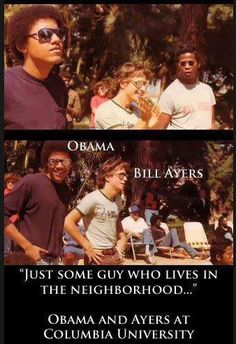 "Obama & Bill Ayers were friends and comrades in the effort to socialize and progressively destroy American capitalism and ""share the wealth"". Ayers was a member of the Weather Underground, bombers and maimers who used terror to antagonize and kill police and citizens. Nov. 8, 2016: vote against all liberals on your ballot and strip them of power and access."