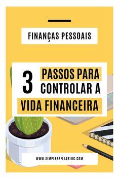 Finanças pessoais - 3 passos para controlar a sua vida financeira!
