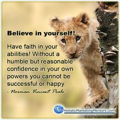 Believe in yourself! Have faith in your abilities! Without a humble but reasonable confidence in your own powers you cannot be successful or happy. Best Success Quotes, Norman Vincent Peale, Have Faith In Yourself, Believe In You, Confidence, Happy, Ser Feliz, Self Confidence, Being Happy