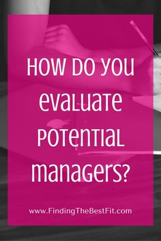 When you are interviewing - how do you evaluate potential managers? Comment below!