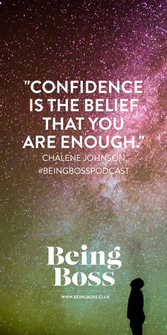 """""""Confidence is the belief that you are enough."""" -Chalene Johnson   Push Goals   Being Boss Podcast"""
