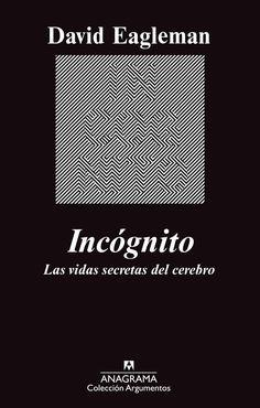 Incógnito : las vidas secretas del cerebro / David Eagleman ; traducción de Damià Alou
