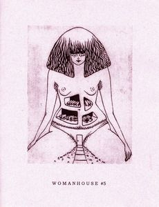 Womanhouse zine #5, cover by Ann Muddy. The zine is a collection of feminist critiques compiled by Molly Davy, Anna Garski and Annah Ruhland. It borrows its name from the 1972  feminist art installation and performance space organised by Judy Chicago and Miriam Schapiro, co-founders of the California Institute of the Arts (CalArts) Feminist Art Program.