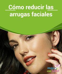 Cómo reducir las arrugas faciales  Con el paso de los años, y sumadas a los cambios hormonales, suelen ir apareciendo arrugas faciales,