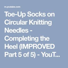 Toe-Up Socks on Circular Knitting Needles - Completing the Heel (IMPROVED Part 5 of 5) - YouTube