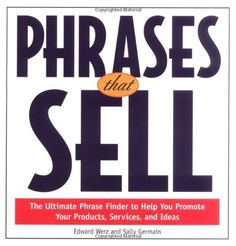 Phrases That Sell: The Ultimate Phrase Finder to Help You Promote Your Products, Services, and Ideas by Edward Werz. $10.78. Publisher: McGraw-Hill; 1 edition (June 11, 1998). 164 pages