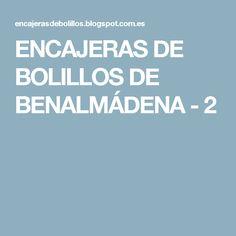 ENCAJERAS DE BOLILLOS DE BENALMÁDENA - 2 Bobbin Lace, Album, Blog, Nespresso, Lace, Bobbin Lacemaking, Chrochet, Embroidery, Journals