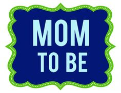 """Baby Shower Printables """"Mom to Be"""""""