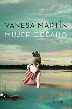 Mujer océano / Vanesa Martin. Planeta, 2016.