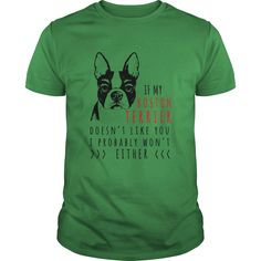 Dogs If My Boston Terrier Doesnt Like You I Probably Wont Either Tee Shirts