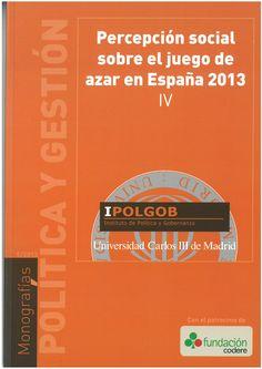 Percepción social sobre el juego de azar en España 2013 : IV / José Antonio Gómez Yáñez ... et al.     IPOLGOB, 2013