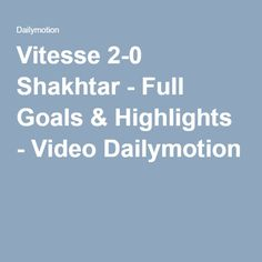 Vitesse 2-0 Shakhtar - Full Goals & Highlights - Video Dailymotion