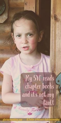 My five year old reads chapter books and it s not my fault find out