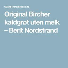 Original Bircher kaldgrøt uten melk – Berit Nordstrand Recipies, The Originals, Eat, Cooking, Food, Drink, Recipes, Kitchen, Beverage