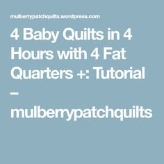 4 Baby Quilts in 4 Hours with 4 Fat Quarters +: Tutorial – mulberrypatchquilts