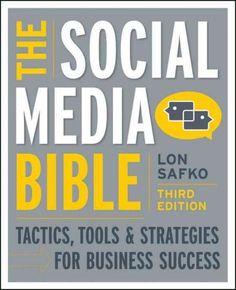 The Social Media Bible: Tactics, Tools, & Strategies for Business Success